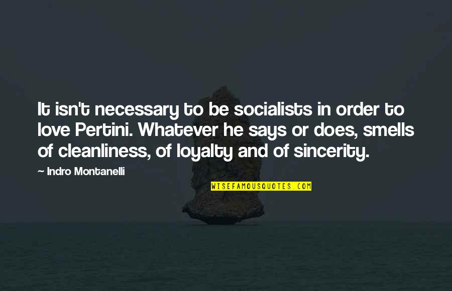 In Order To Love Quotes By Indro Montanelli: It isn't necessary to be socialists in order