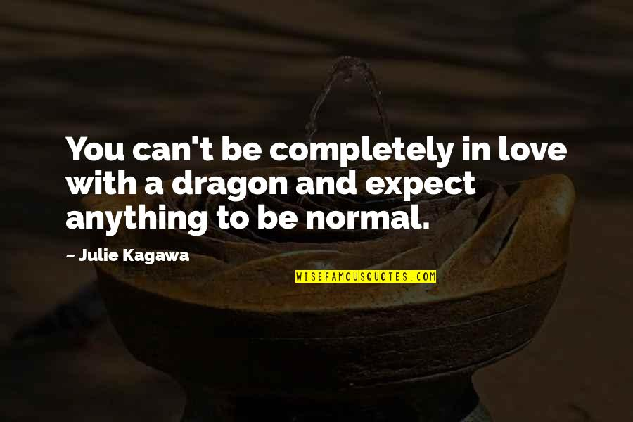In Order To Love Quotes By Julie Kagawa: You can't be completely in love with a