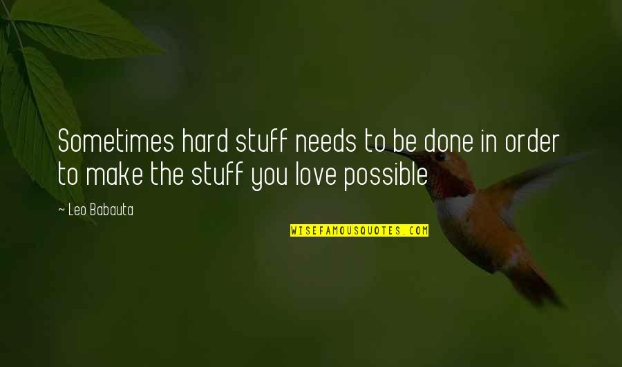 In Order To Love Quotes By Leo Babauta: Sometimes hard stuff needs to be done in