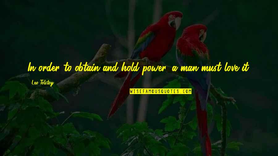 In Order To Love Quotes By Leo Tolstoy: In order to obtain and hold power, a