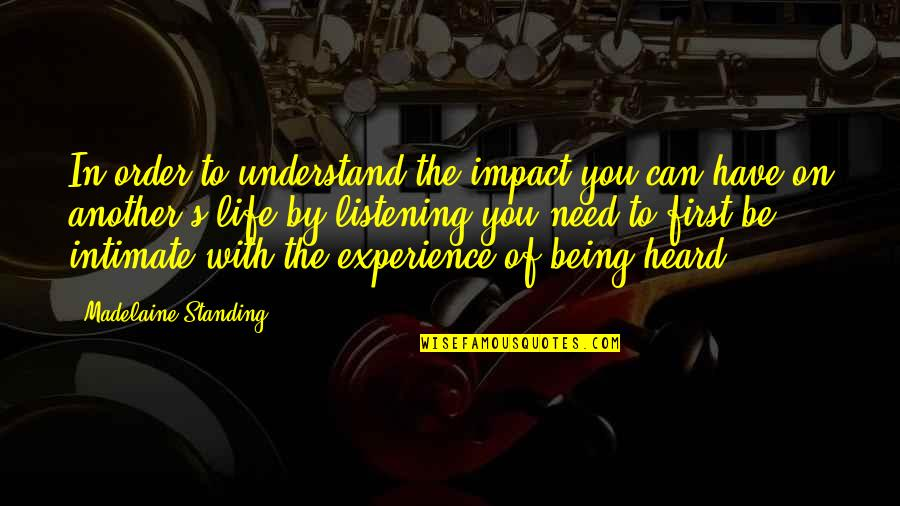 In Order To Love Quotes By Madelaine Standing: In order to understand the impact you can
