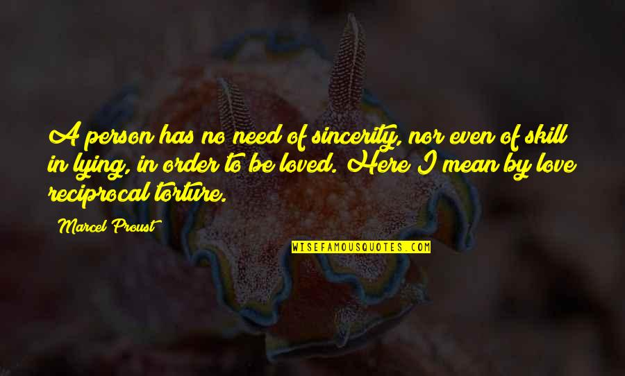 In Order To Love Quotes By Marcel Proust: A person has no need of sincerity, nor