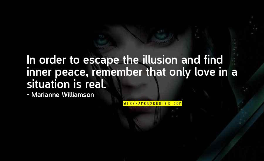 In Order To Love Quotes By Marianne Williamson: In order to escape the illusion and find