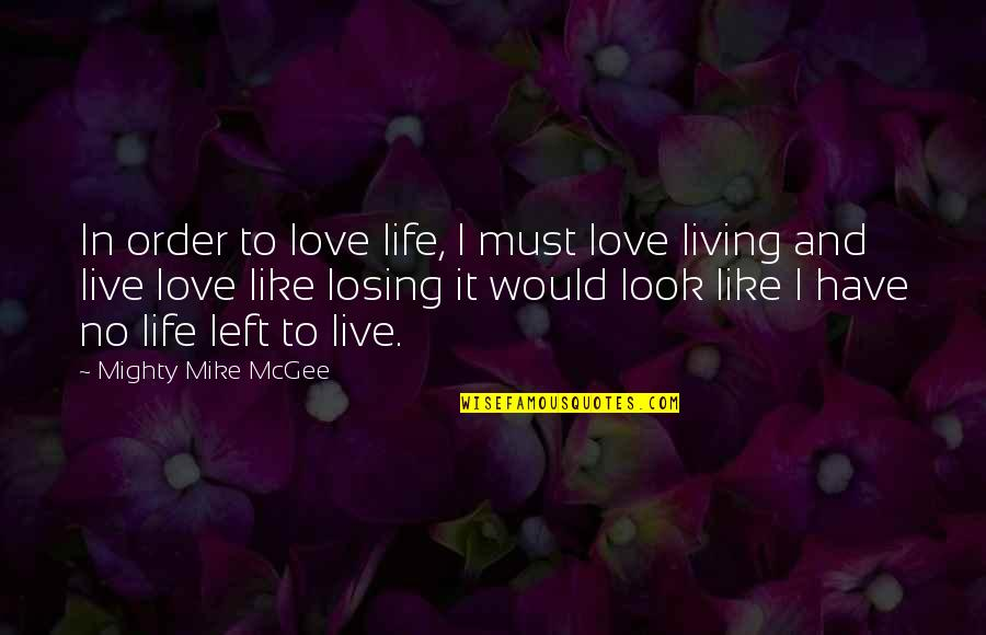 In Order To Love Quotes By Mighty Mike McGee: In order to love life, I must love
