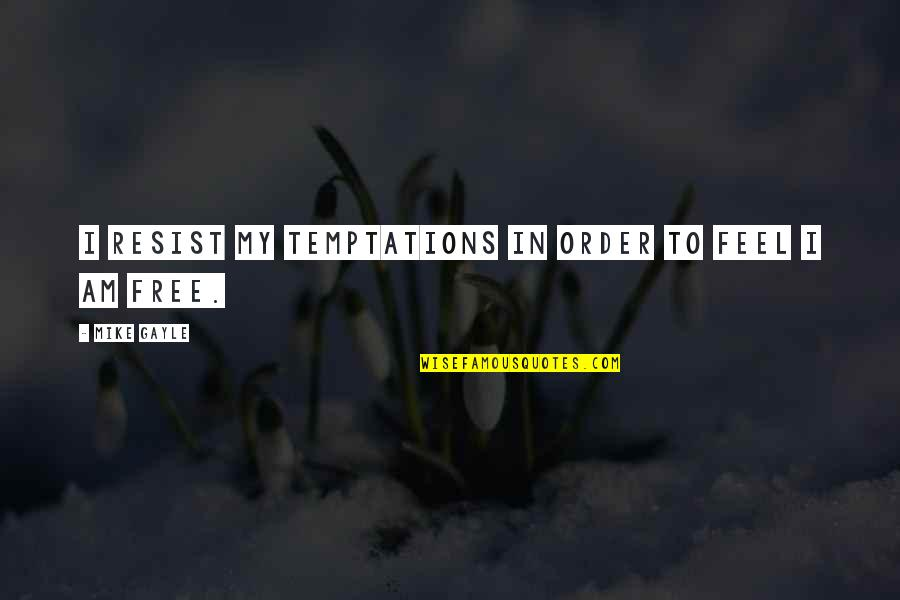 In Order To Love Quotes By Mike Gayle: I resist my temptations in order to feel