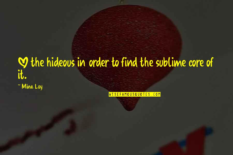 In Order To Love Quotes By Mina Loy: LOVE the hideous in order to find the