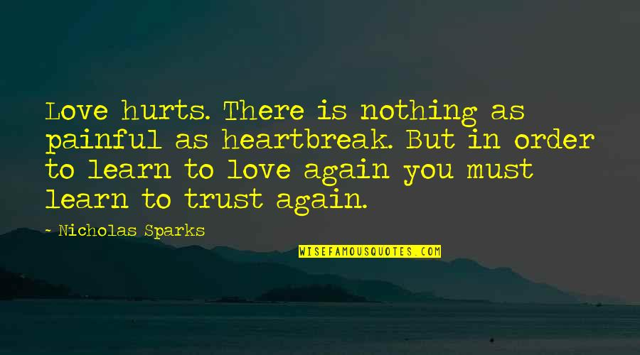 In Order To Love Quotes By Nicholas Sparks: Love hurts. There is nothing as painful as