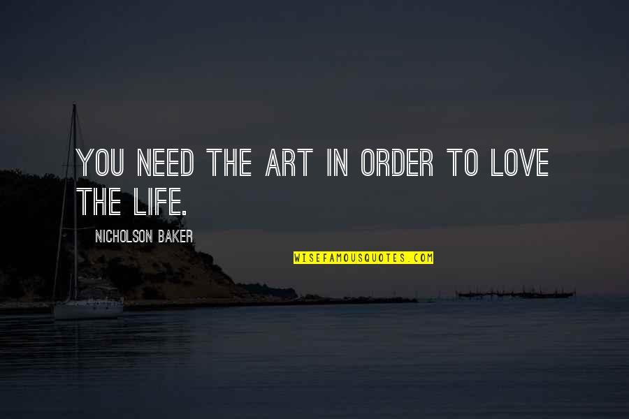 In Order To Love Quotes By Nicholson Baker: You need the art in order to love