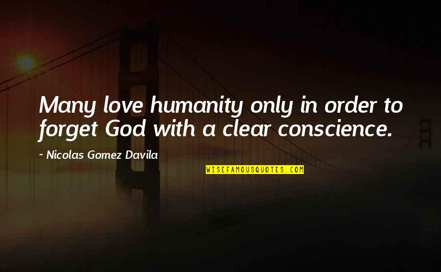 In Order To Love Quotes By Nicolas Gomez Davila: Many love humanity only in order to forget
