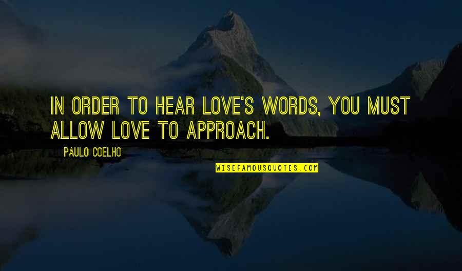 In Order To Love Quotes By Paulo Coelho: In order to hear Love's words, you must