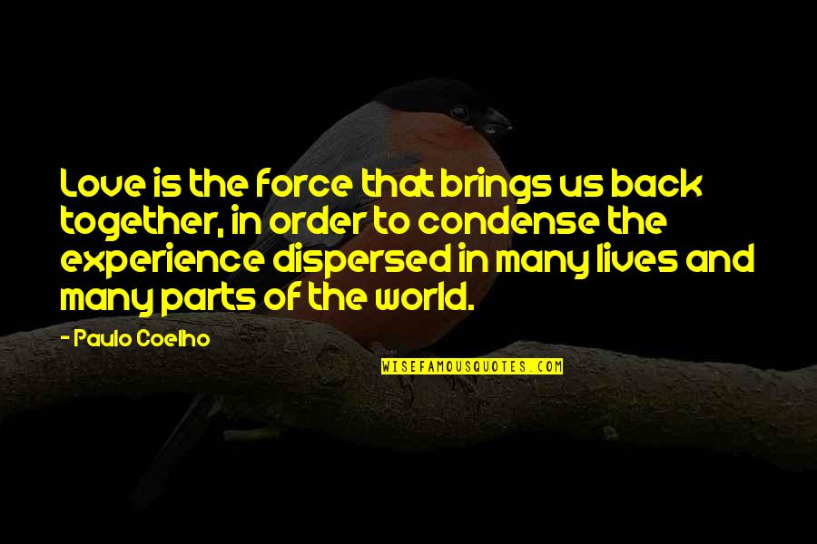 In Order To Love Quotes By Paulo Coelho: Love is the force that brings us back