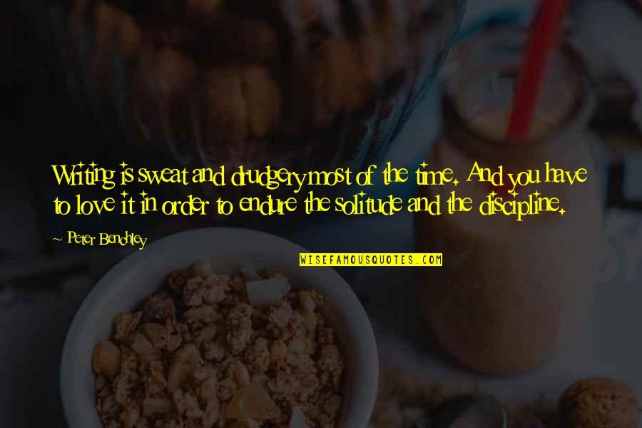 In Order To Love Quotes By Peter Benchley: Writing is sweat and drudgery most of the