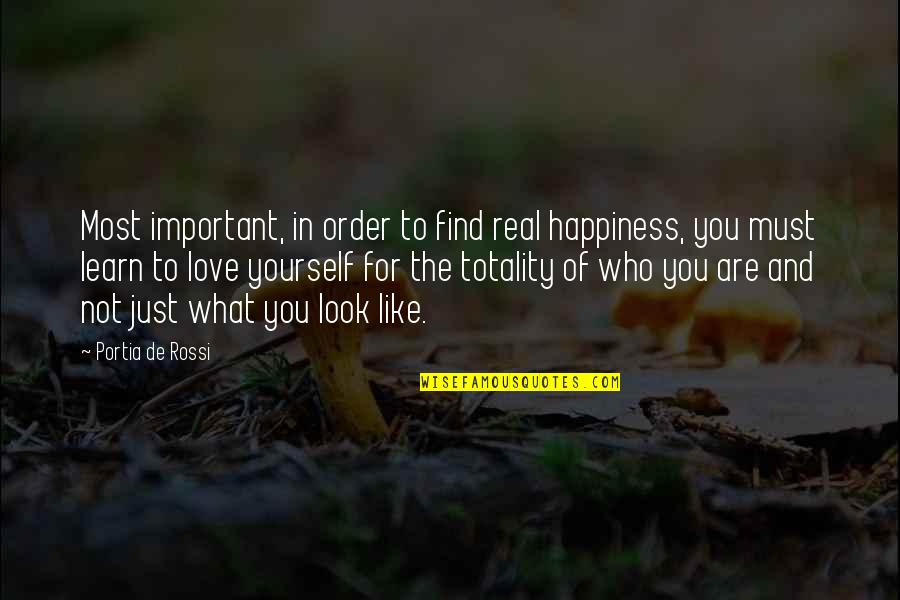In Order To Love Quotes By Portia De Rossi: Most important, in order to find real happiness,