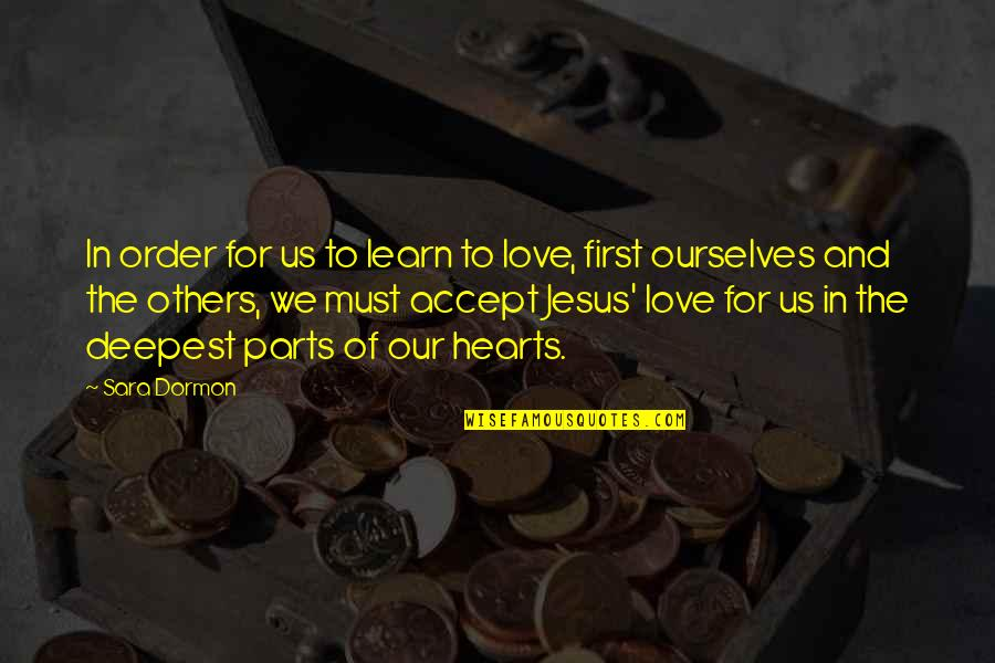 In Order To Love Quotes By Sara Dormon: In order for us to learn to love,