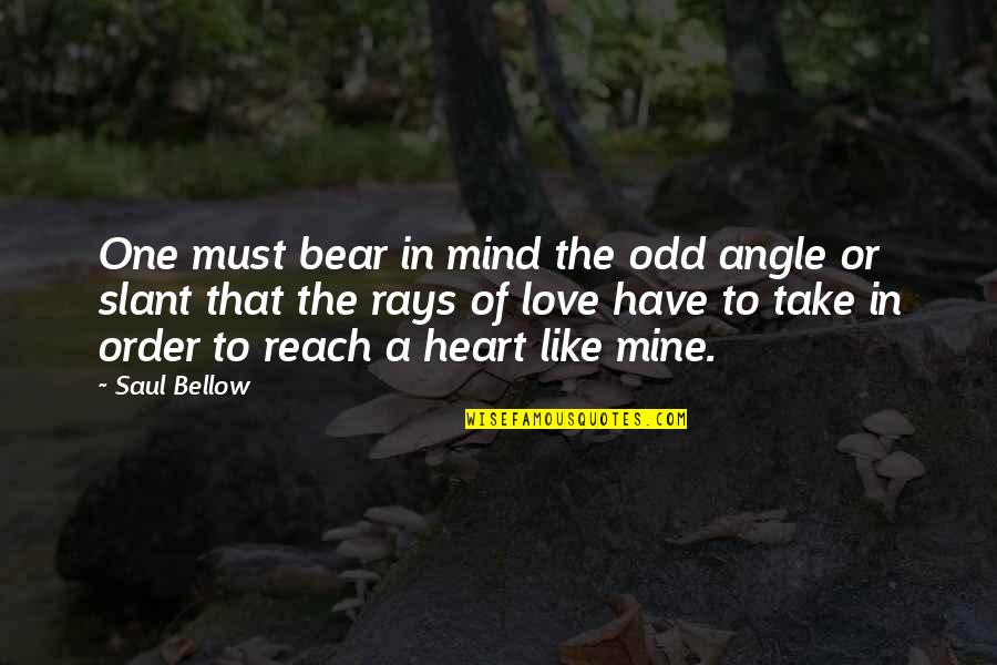In Order To Love Quotes By Saul Bellow: One must bear in mind the odd angle