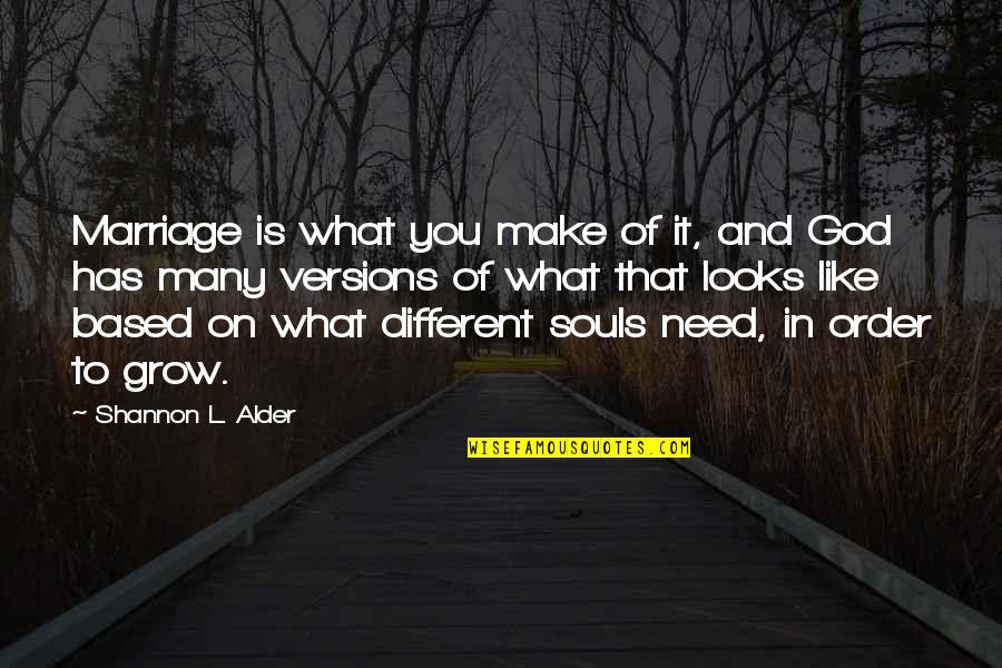In Order To Love Quotes By Shannon L. Alder: Marriage is what you make of it, and