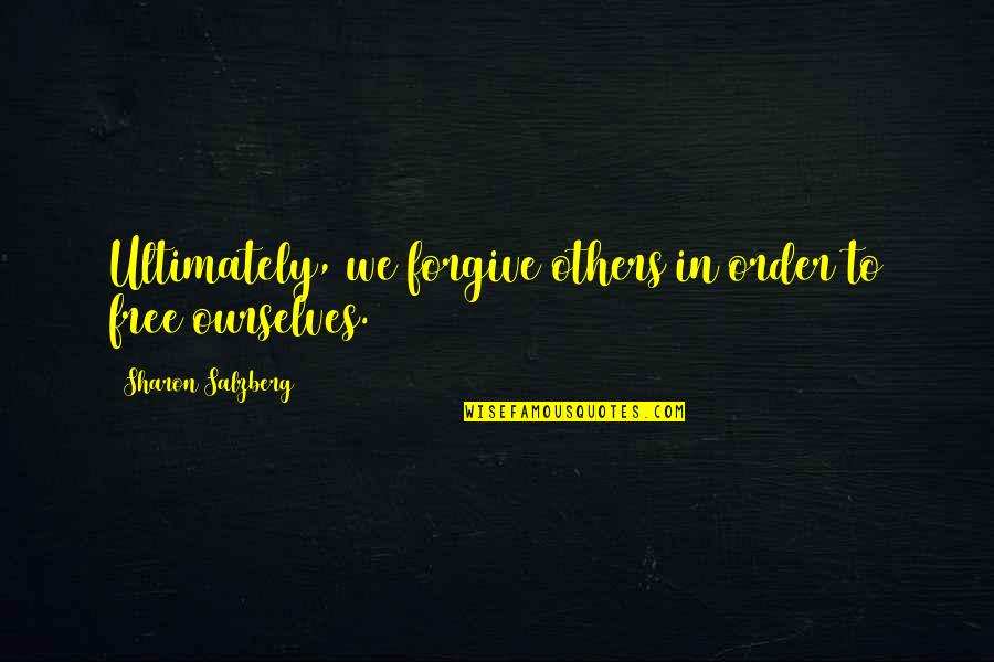 In Order To Love Quotes By Sharon Salzberg: Ultimately, we forgive others in order to free