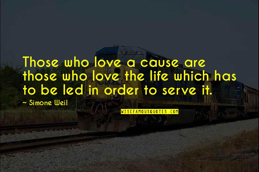 In Order To Love Quotes By Simone Weil: Those who love a cause are those who