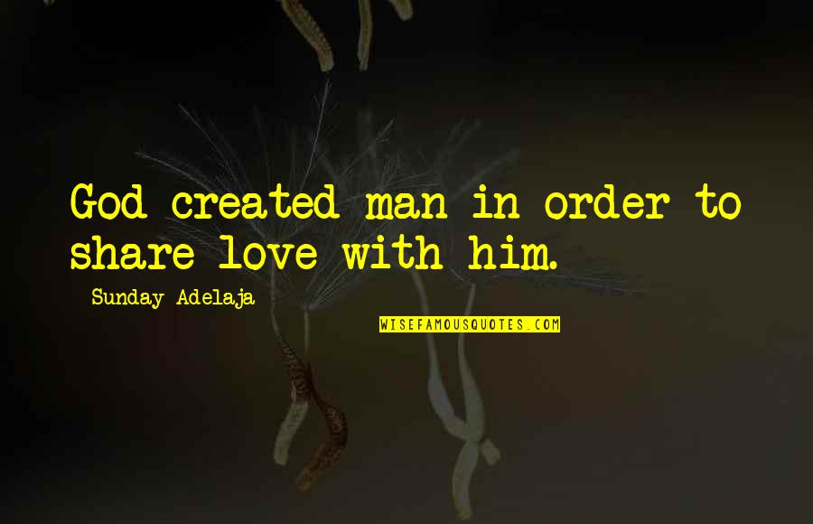 In Order To Love Quotes By Sunday Adelaja: God created man in order to share love