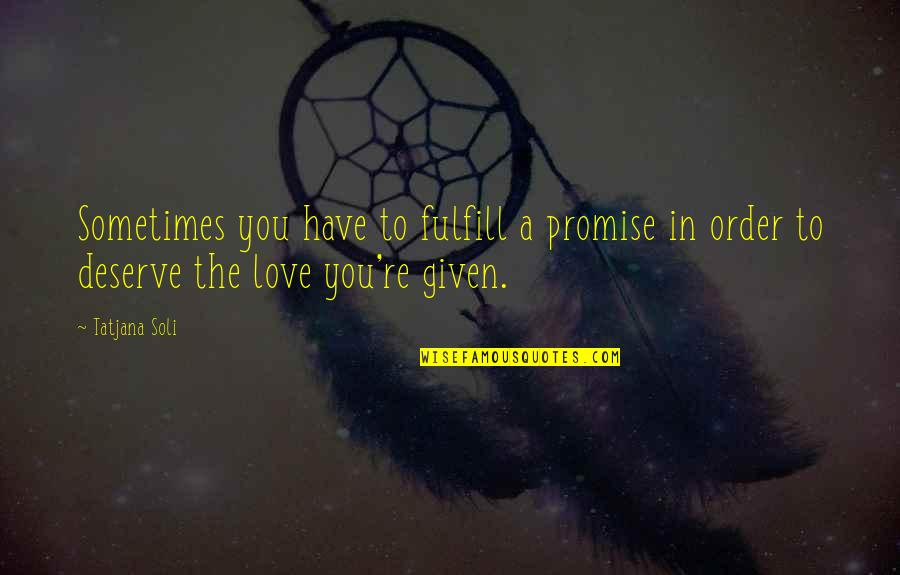 In Order To Love Quotes By Tatjana Soli: Sometimes you have to fulfill a promise in