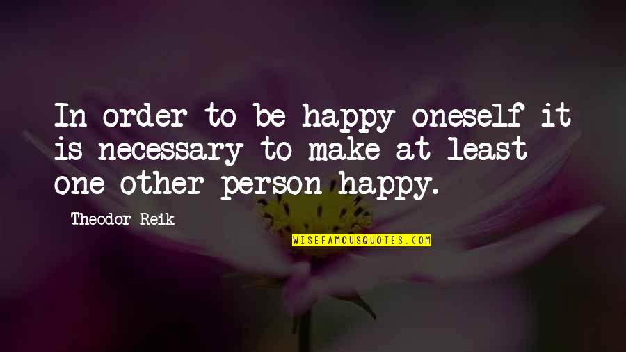 In Order To Love Quotes By Theodor Reik: In order to be happy oneself it is