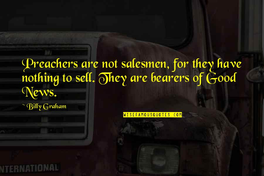 In Other News Quotes By Billy Graham: Preachers are not salesmen, for they have nothing