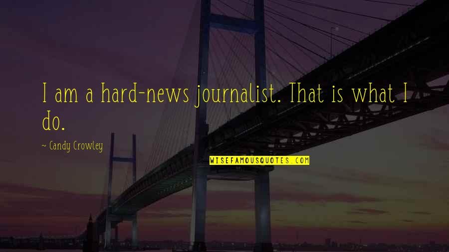 In Other News Quotes By Candy Crowley: I am a hard-news journalist. That is what