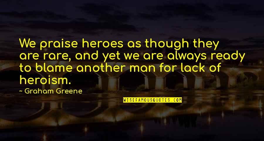 In Other News Quotes By Graham Greene: We praise heroes as though they are rare,