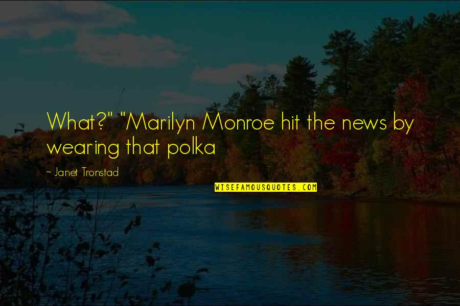 """In Other News Quotes By Janet Tronstad: What?"""" """"Marilyn Monroe hit the news by wearing"""