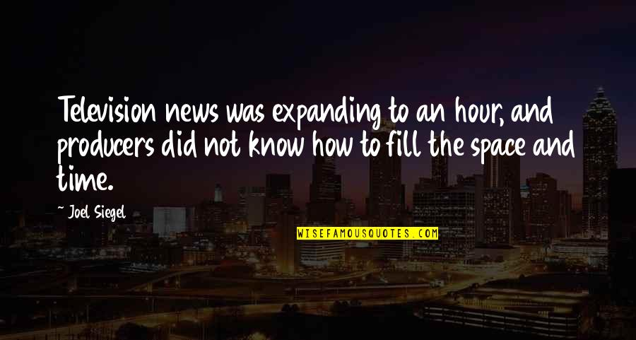 In Other News Quotes By Joel Siegel: Television news was expanding to an hour, and