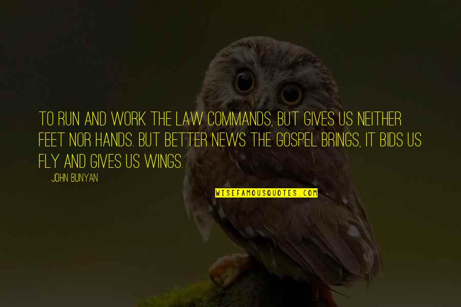 In Other News Quotes By John Bunyan: To run and work the law commands, but