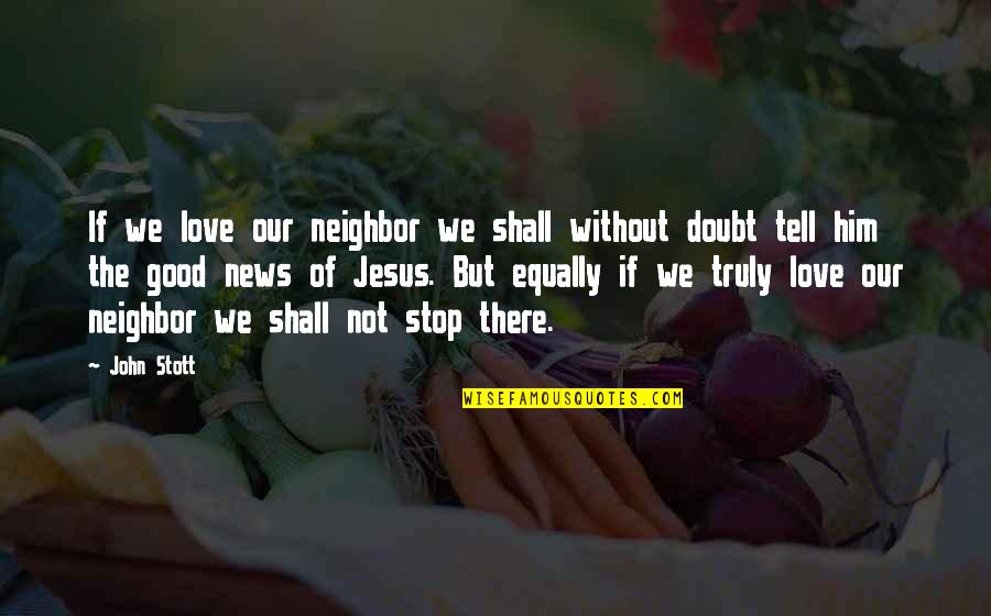 In Other News Quotes By John Stott: If we love our neighbor we shall without
