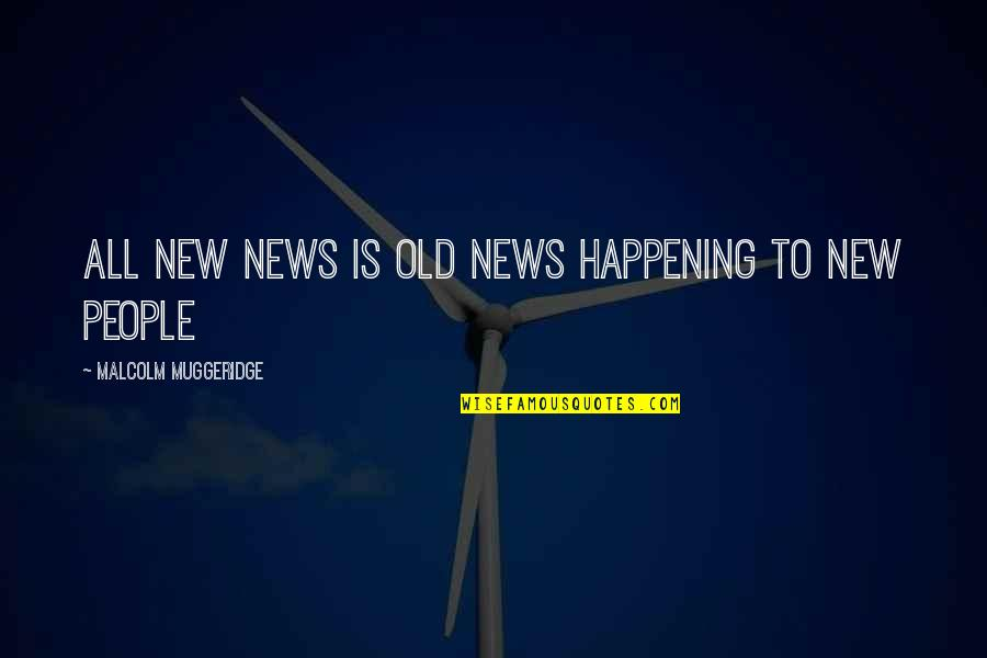 In Other News Quotes By Malcolm Muggeridge: All new news is old news happening to