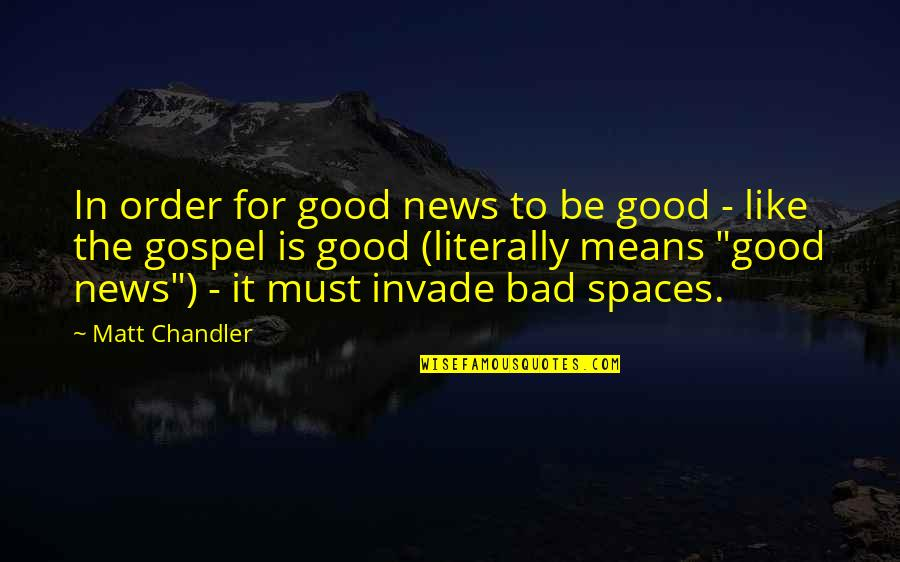 In Other News Quotes By Matt Chandler: In order for good news to be good