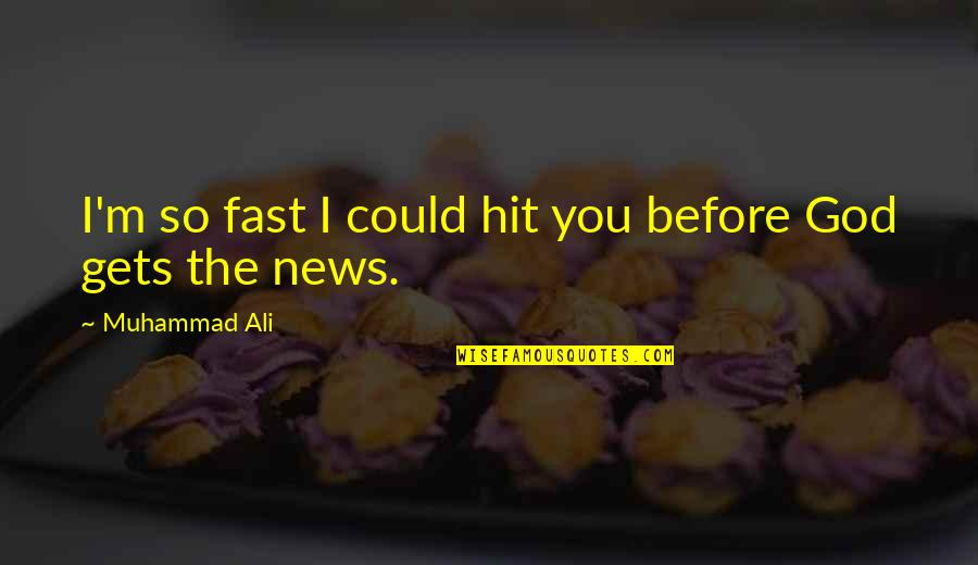 In Other News Quotes By Muhammad Ali: I'm so fast I could hit you before