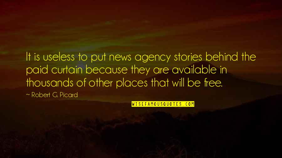 In Other News Quotes By Robert G. Picard: It is useless to put news agency stories