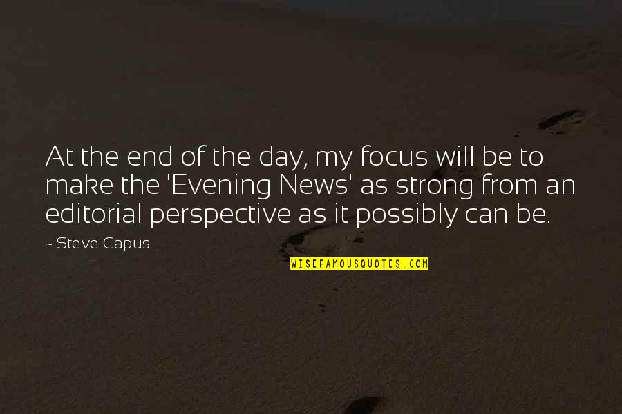 In Other News Quotes By Steve Capus: At the end of the day, my focus
