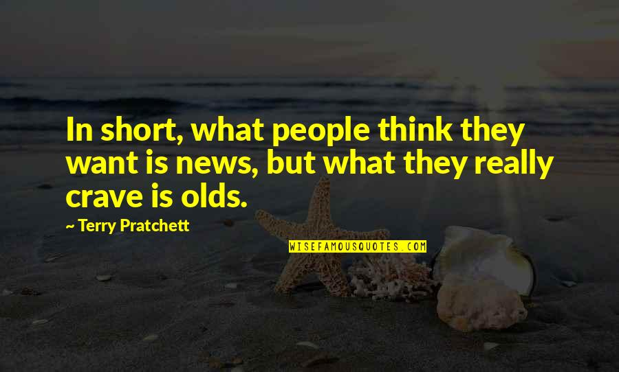 In Other News Quotes By Terry Pratchett: In short, what people think they want is