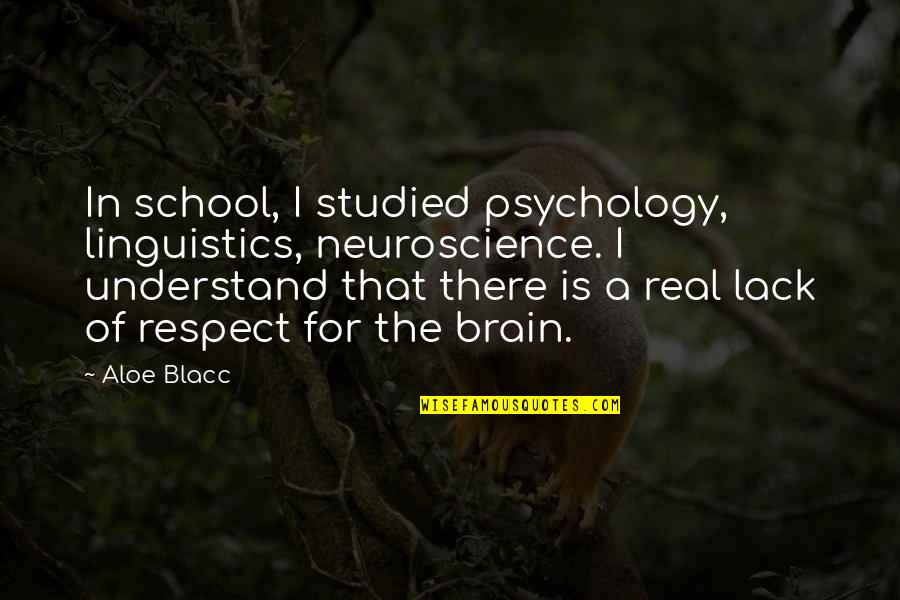 In School Quotes By Aloe Blacc: In school, I studied psychology, linguistics, neuroscience. I