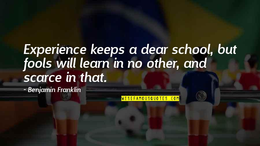 In School Quotes By Benjamin Franklin: Experience keeps a dear school, but fools will