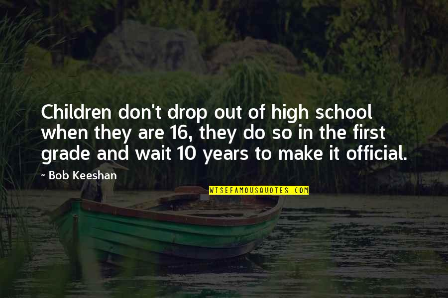 In School Quotes By Bob Keeshan: Children don't drop out of high school when