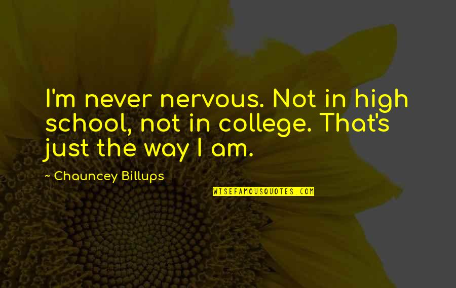 In School Quotes By Chauncey Billups: I'm never nervous. Not in high school, not