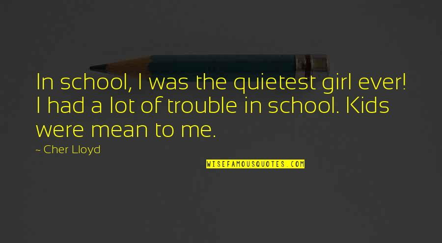 In School Quotes By Cher Lloyd: In school, I was the quietest girl ever!