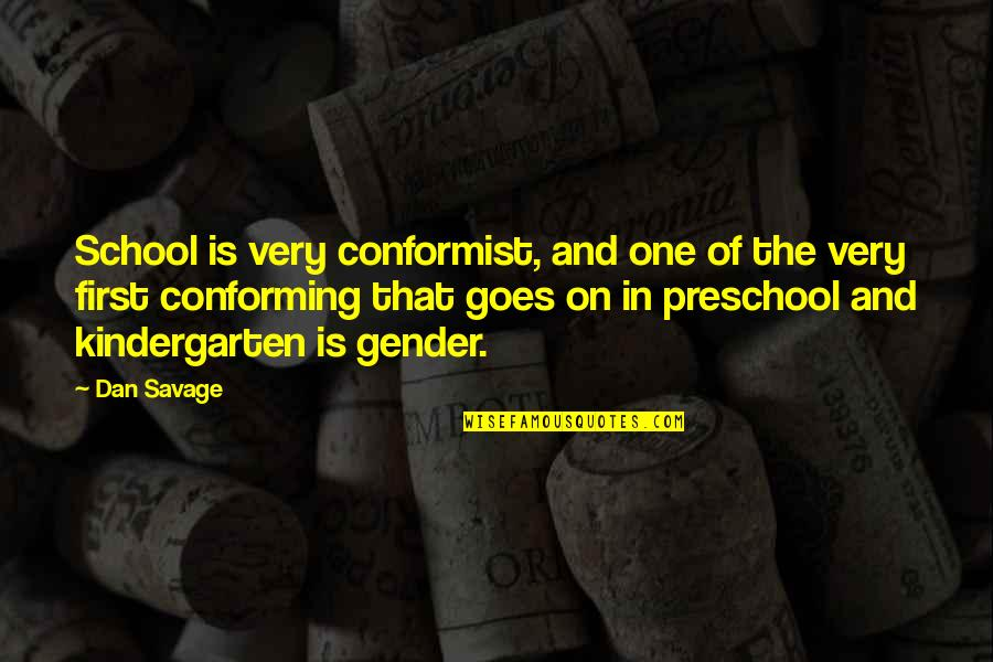 In School Quotes By Dan Savage: School is very conformist, and one of the