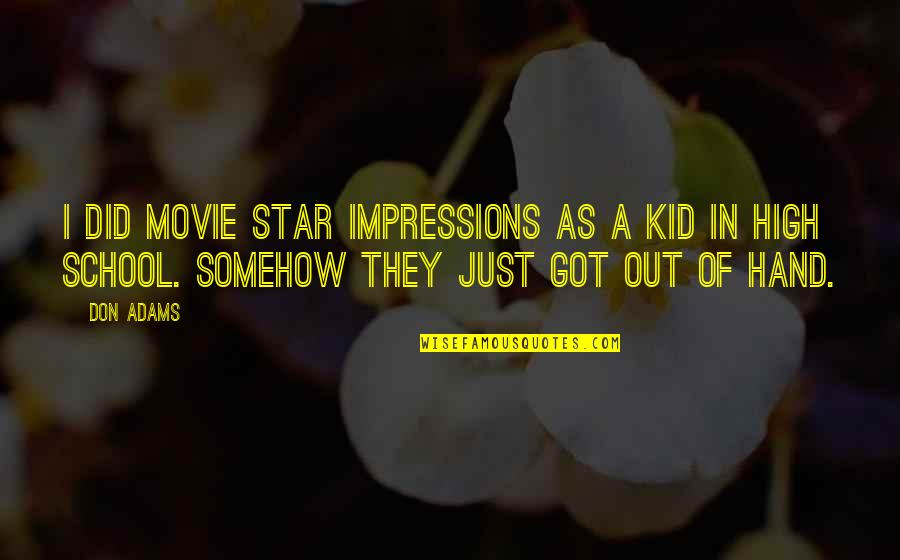 In School Quotes By Don Adams: I did movie star impressions as a kid
