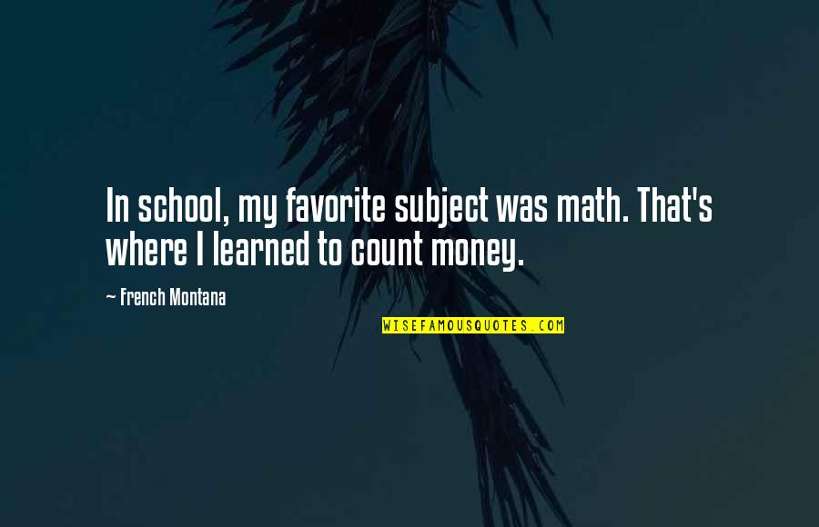 In School Quotes By French Montana: In school, my favorite subject was math. That's