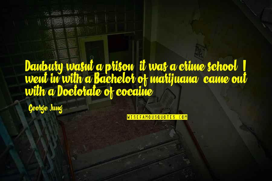 In School Quotes By George Jung: Danbury wasnt a prison, it was a crime