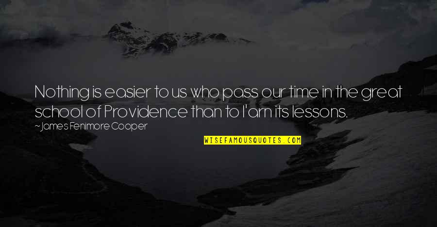 In School Quotes By James Fenimore Cooper: Nothing is easier to us who pass our