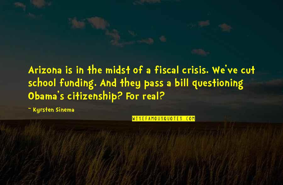 In School Quotes By Kyrsten Sinema: Arizona is in the midst of a fiscal