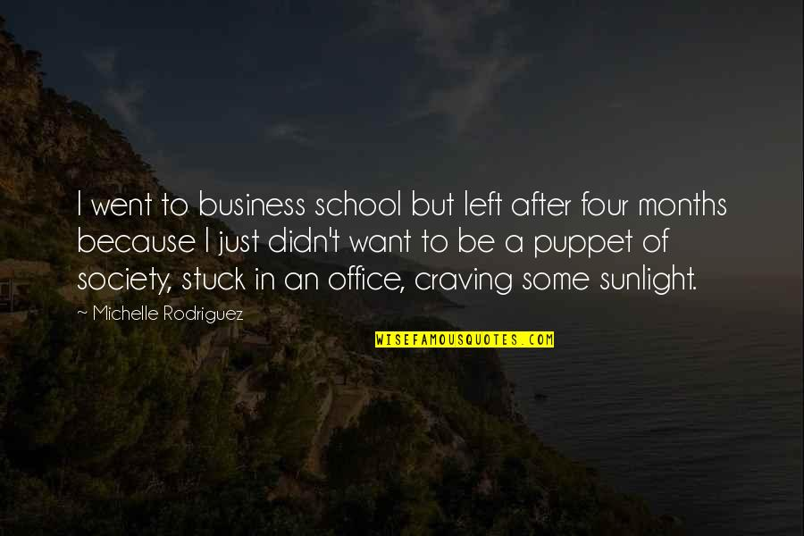 In School Quotes By Michelle Rodriguez: I went to business school but left after